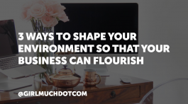 3 Ways To Shape Your Environment So That Your Business Can Flourish